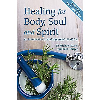 Healing for Body - Soul and Spirit - An Introduction to Anthroposophic