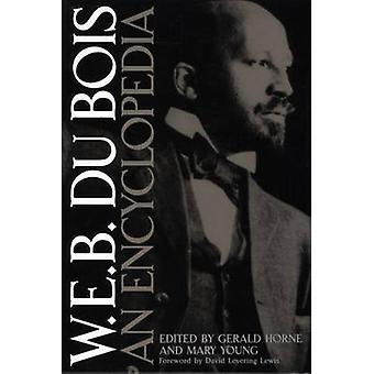 W.E.B. Du Bois An Encyclopedia by Horne & Gerald
