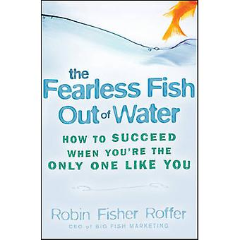 Fearless Fish Out Of Water by Fisher Roffer