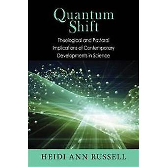 Quantum Shift Theological and Pastoral Implications of Contemporary Developments in Science by Russell & Heidi