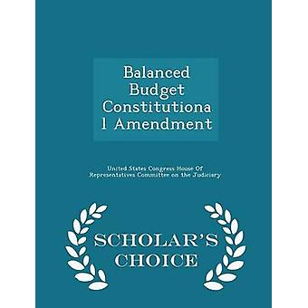Balanced Budget Constitutional Amendment  Scholars Choice Edition by United States Congress House Of Represen