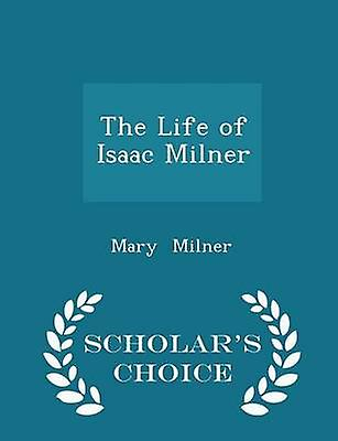 The Life of Isaac Milner  Scholars Choice Edition by Milner & Mary