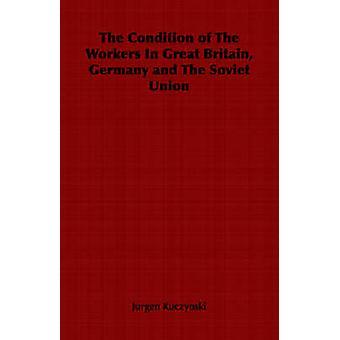 Villkora av arbetstagarna i Storbritannien Tyskland och den sovjetiska unionen av Kuczynski & Jurgen
