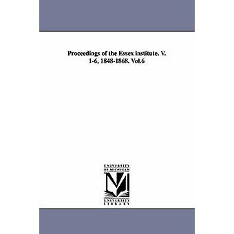 Proceedings of the Essex Institute. V. 16 18481868. Vol.6 by Essex Institute & Institute