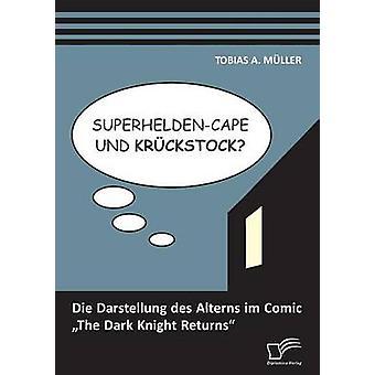SuperheldenCape und Krckstock Die Darstellung des Alterns im sarjakuva The Dark Knight Returns Mller & Tobias v