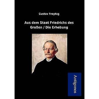 Aus Dem Staat Friedrichs Des Gro En  Die Erhebung by Freytag & Gustav