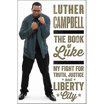 The Book of Luke - My Fight for Truth - Justice - and Liberty City by