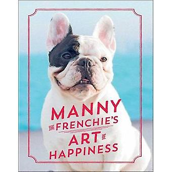Manny the Frenchie's Art of Happiness by Manny The Frenchie - 9781501