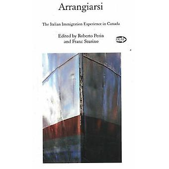 Arrangiarsi - The Italian Immigration Experience in Canada by Roberto