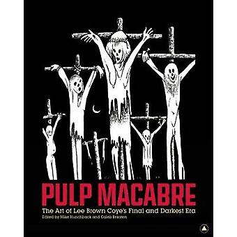 Pulp Macabre - The Art of Lee Brown Coye's Final and Darkest Era by Ca