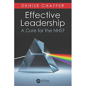 Effective Leadership as a Cure for the NHS by Denise Chaffer - 978178