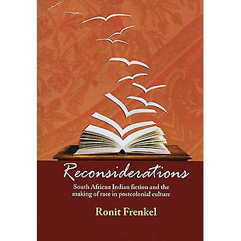 Reconsiderations - South African Indian Fiction and the Making of Race