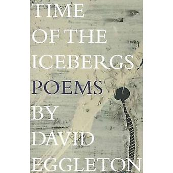Time of the Icebergs - Poems by David Eggleton - 9781877578021 Book
