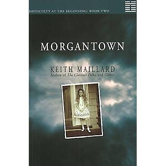 Morgantown - Difficulty at the Beginning - Book 2 by Keith Maillard - 9