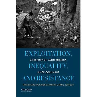 Exploitation - Inequality - and Resistance - A History of Latin Americ
