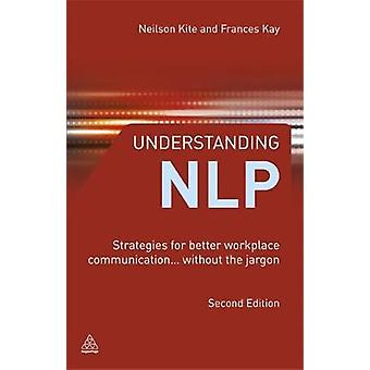Understanding NLP Strategies for Better Workplace Communication... Without the Jargon by Kite & Neilson