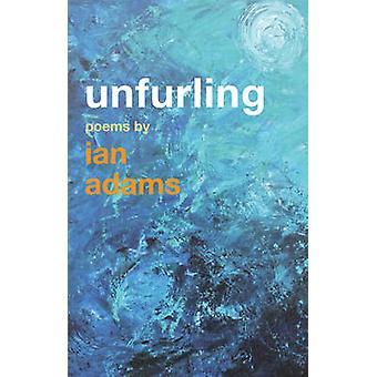 Unfurling - dikter av Ian Adams av Ian Adams - 9781848256453 bok