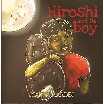 Hiroshi and the Boy by Joanna Hardej - 9781787102439 Book