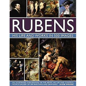 Rubens His Life and Works in 500 Images by Hodge & Susie