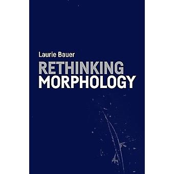 Rethinking Morphology by Laurie Bauer