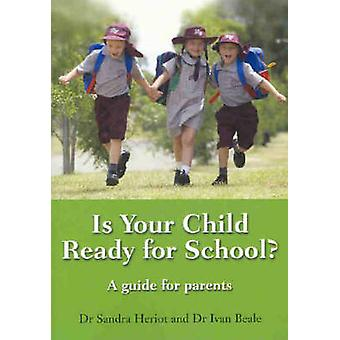 Is Your Child Ready for School? - A Guide for Parents by Sandra Heriot