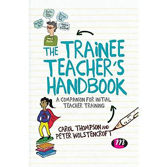 The Trainee Teachers Handbook A companion for initial teacher training by Thompson & Carol