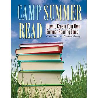 Camp Summer Read - How to Create Your Own Summer Reading Camp by C. Ka