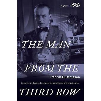 THE MAN FROM THE THIRD ROW Hasse Ekman Swedish Cinema and the Long Shadow of Ingmar Bergman by Gustafsson & Fredrik