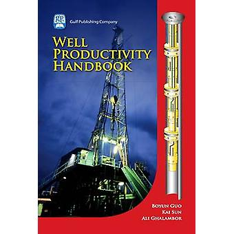 Well Productivity Handbook Vertical Fractured Horizontal Multilateral and Intelligent Wells With CDROM by Guo & Boyun