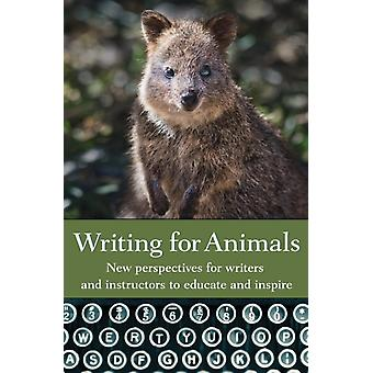 Writing for Animals New perspectives for writers and instructors to educate and inspire by Yunker & John