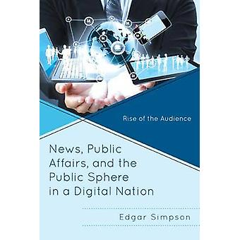 News Public Affairs and the Public Sphere in a Digital Nation Rise of the Audience von Simpson & Edgar