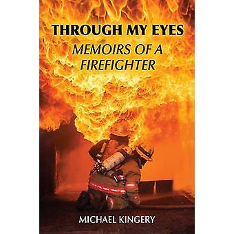 Through My Eyes Memoirs of a Firefighter by Kingery & Michael