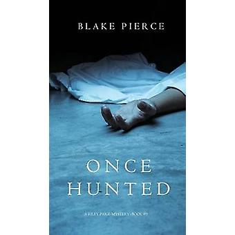 Once Hunted A Riley Paige MysteryBook 5 by Pierce & Blake