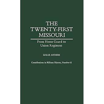 The TwentyFirst Missouri From Home Guard to Union Regiment by Anders & Leslie