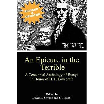 An Epicure in the Terrible A Centennial Anthology of Essays in Honor of H. P. Lovecraft by Schultz & David E.