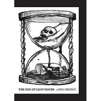 The Den of Lost Hours by Brindle & Aaron