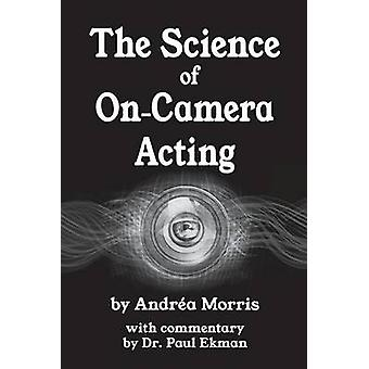 The Science of OnCamera Acting with commentary by Dr. Paul Ekman by Morris & Andrea