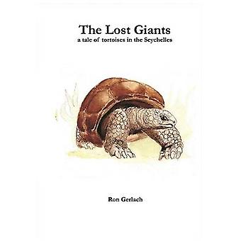 The Lost Giants a tale of tortoises in the Seychelles by Gerlach & Ron