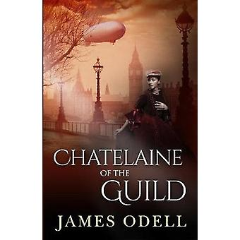 The Chatelaine of the Guild by Odell & James Alexander