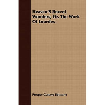 HeavenS Recent Wonders Or The Work Of Lourdes by Boissarie & Prosper Gustave