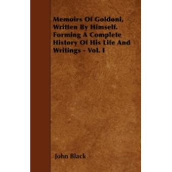 Memoirs Of Goldoni Written By Himself. Forming A Complete History Of His Life And Writings  Vol. I by Black & John