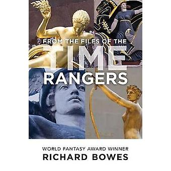 From the Files of the Time Rangers by Bowes & Richard