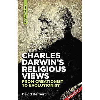 Charles Darwins religious views from creationist to evolutionist by Herbert & David