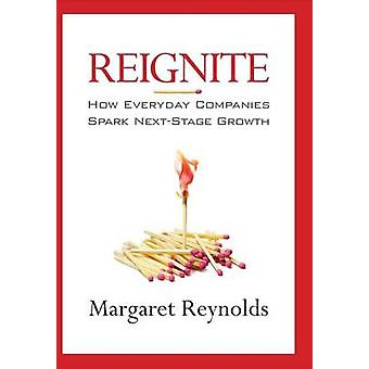 Reignite How Everyday Companies Spark Next Stage Growth by Reynolds & Margaret