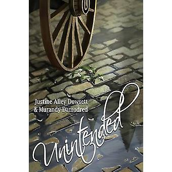 Unintended by Dowsett & Justine Alley