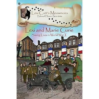 Lexi and Marie Curie Saving Lives in World War I by Keen & Marian