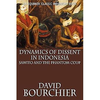Dynamics of Dissent in Indonesia Sawito and the Phantom Coup by Bourchier & David