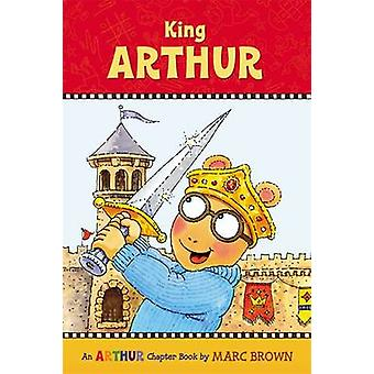 King Arthur An Arthur Chapter Book by Brown & Marc