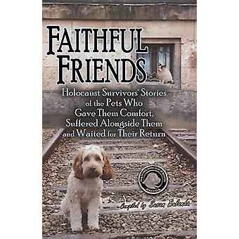 Faithful Friends Holocaust Survivors Stories of the Pets Who Gave Them Comfort Suffered Alongside Them and Waited for Their Return by Bulanda & Susan
