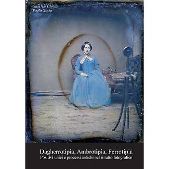 Dagherrotipia Ambrotipia Ferrotipia av Gabriele ChiesaPaolo Gosio